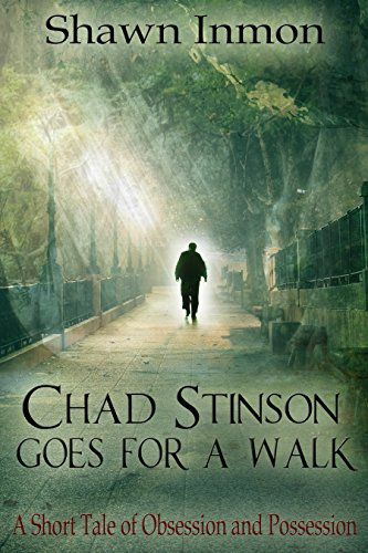 Shawn Inmon - Chad Stinson Goes for a Walk: A short tale of obsession and possession