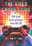 Matt Fox The Video Games Guide: 1,000+ Arcade, Console and Computer Games, 19622012, 2D Ed.