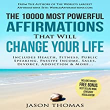 The 10000 Most Powerful Affirmations That Will Change Your Life: Includes Life Changing Affirmations for Health, Fitness, Public Speaking, Passive Income, Sales, Divorce & More | Livre audio Auteur(s) : Jason Thomas Narrateur(s) : Denese Steele, David Spector