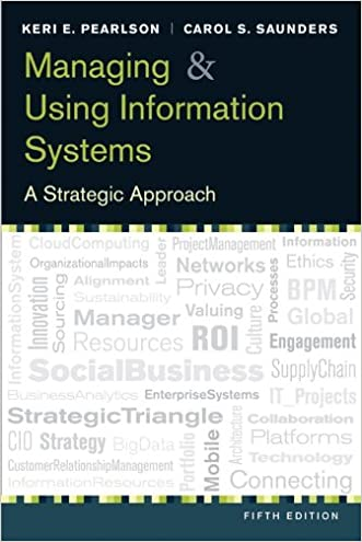 Managing and Using Information Systems: A Strategic Approach, 5th Edition