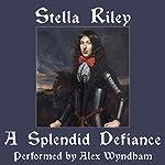 A Splendid Defiance | Stella Riley
