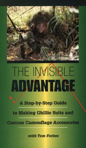 INVISIBLE ADVANTAGE - A Step-by-Step Guide to Making Ghillie Suits and Custom Camouflage Accessories