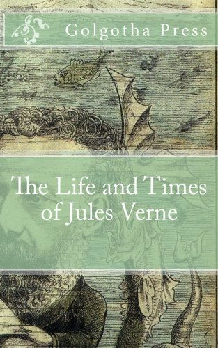 The Life and Times of Jules Verne