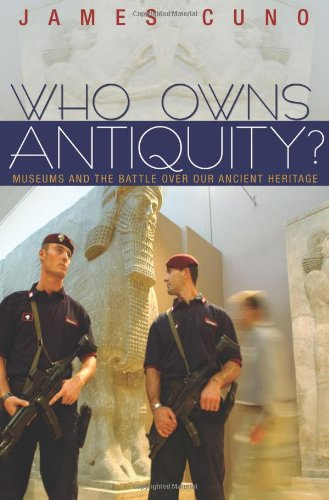 Who Owns Antiquity?: Museums and the Battle over Our...