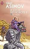 Le cycle des Robots 1 : Les Robots