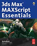 3ds Max MAXScript Essentials, Second Edition (Autodesk 3ds Max 9 Maxscript Essentials)