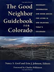 The Good Neighbor Guidebook for Colorado: Necessary Information and Good Advice for Living in and Enjoying Today's Colorado