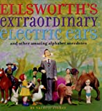 img - for Ellsworth's Extraordinary Electric Ears and Other Amazing Alphabet Anecdotes book / textbook / text book