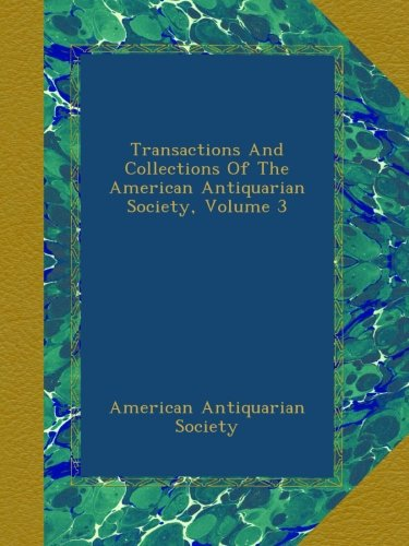 Transactions And Collections Of The American Antiquarian Society, Volume 3