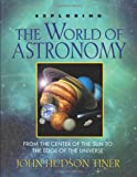 Exploring the World of Astronomy: From Center of the Sun to the Edge of the Universe (0890517878) by Tiner, John Hudson