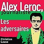 Les adversaires [The Adversaries]: Alex Leroc, journaliste | Christian Lause
