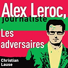Les adversaires [The Adversaries]: Alex Leroc, journaliste | Livre audio Auteur(s) : Christian Lause Narrateur(s) : Christian Lause