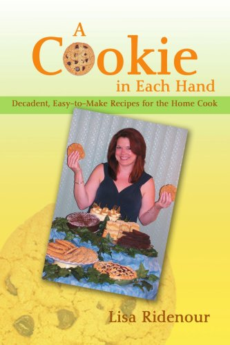 A Cookie In Each Hand: Decadent, Easy-To-Make Recipes For The Home Cook