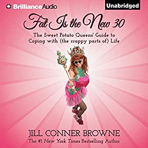 Fat Is the New 30: The Sweet Potato Queens' Guide to Coping with (the Crappy Parts of) Life | [Jill Conner Browne]