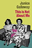 THIS IS NOT ABOUT ME (184708088X) by JANICE GALLOWAY