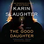 The Good Daughter: A Novel Audiobook by Karin Slaughter Narrated by Kathleen Early