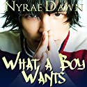 What a Boy Wants Audiobook by Nyrae Dawn Narrated by Maxwell Glick