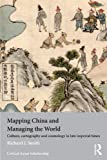 Mapping China and Managing the World: Culture, Cartography and Cosmology in Late Imperial Times (Asias Transformations/Critical Asian Scholarship)