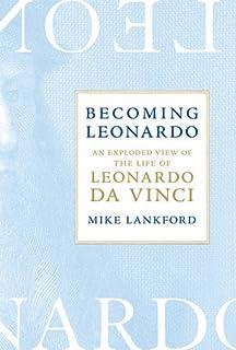 Book Cover: Becoming Leonardo: An Exploded View of the Life of Leonardo da Vinci