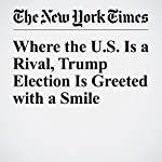 Where the U.S. Is a Rival, Trump Election Is Greeted with a Smile | Andrew Higgins,Neil Macfarquhar,Jane Perlez