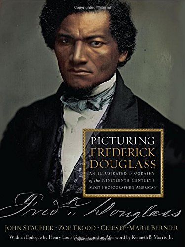 picturing-frederick-douglass-an-illustrated-biography-of-the-nineteenth-centurys-most-photographed-a