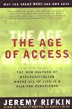 img - for The Age of Access: The New Culture of Hypercapitalism, Where all of Life is a Paid-For Experience book / textbook / text book