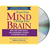 Train Your Mind, Change Your Brain: How a New Science Reveals Our Extraordinary Potential to Transform Ourselves ~ Sharon Begley