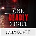 One Deadly Night | John Glatt