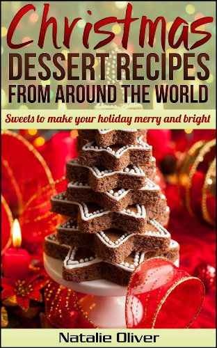 Christmas Dessert Recipes from Around the World by Natalie Oliver