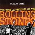 The True Adventures of the Rolling Stones (       UNABRIDGED) by Stanley Booth Narrated by Nick Sullivan