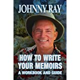 HOW TO WRITE YOUR MEMOIRS--A WORKBOOK AND GUIDE ~ Johnny Ray