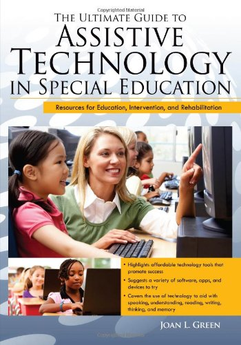 The Ultimate Guide to Assistive Technology in Special Education: Resources for Education, Intervention, and Rehabilitation
