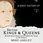 A Brief History of British Kings and Queens: Brief Histories   Mike Ashley