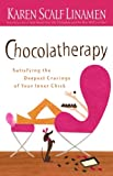 Chocolatherapy: Satisfying the Deepest Cravings of Your Inner Chick (0800731891) by Linamen, Karen Scalf