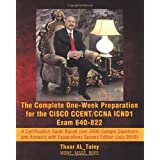 The Complete One-Week Preparation for the CISCO CCENT/CCNA ICND1 Exam 640-822: A Certification Guide Based over 2000 Sample Questions and Answers with Explanations Second Edition (July 2010).par Thaar Al_taiey