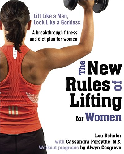 The New Rules of Lifting for Women: Lift Like a Man, Look Like a Goddess (Building On Womens Strengths compare prices)