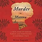 Murder in Matera: A True Story of Passion, Family, and Forgiveness in Southern Italy Hörbuch von Helene Stapinski Gesprochen von: Helene Stapinski