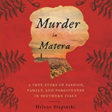 Murder in Matera: A True Story of Passion, Family, and Forgiveness in Southern Italy Audiobook by Helene Stapinski Narrated by Helene Stapinski