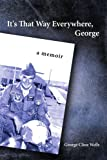 It's That Way Everywhere, George: A memoir (1434347044) by Wells, George