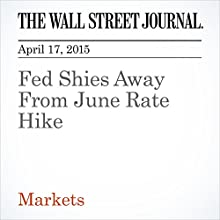 Fed Shies Away From June Rate Hike (       UNABRIDGED) by Jon Hilsenrath Narrated by Ken Borgers