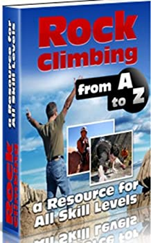 rock climbing from a to z - a resource for all skill levels - john dunn