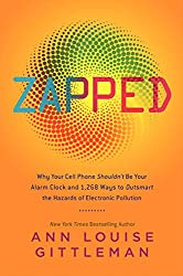 Zapped- Why Your Cell Phone Shouldnt Be Your Alarm Clock and 1,268 Ways to Outsmart the Hazards of Electronic Pollution