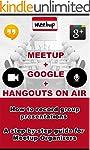 Meetup + Google + Hangouts On Air: Ho...