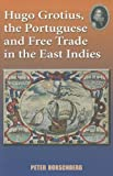 img - for Hugo Grotius, the Portuguese, and Free Trade in the East Indies book / textbook / text book