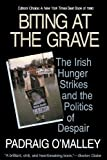 Biting at the Grave: The Irish Hunger Strikes and the Politics of Despair