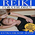Reiki for Children (       UNABRIDGED) by Kytka Hilmar-Jezek ND Narrated by Violet Meadow