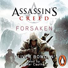 Assassin's Creed: Forsaken | Livre audio Auteur(s) : Oliver Bowden Narrateur(s) : Gunnar Cauthery