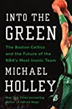 Into the Green: The Boston Celtics and the Future of the NBAs Most Iconic Team