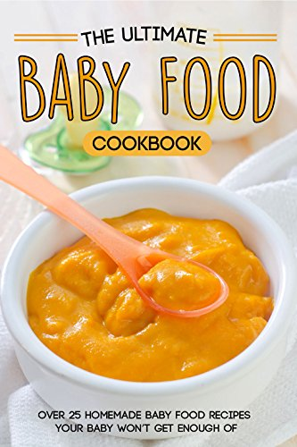 The Ultimate Baby Food Cookbook: Over 25 Homemade Baby Food Recipes Your Baby Won't Get Enough of (First Baby Finger Food compare prices)