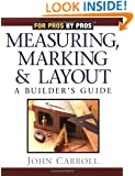 Measuring, Marking & Layout: A Builder's Guide (For Pros by Pros)